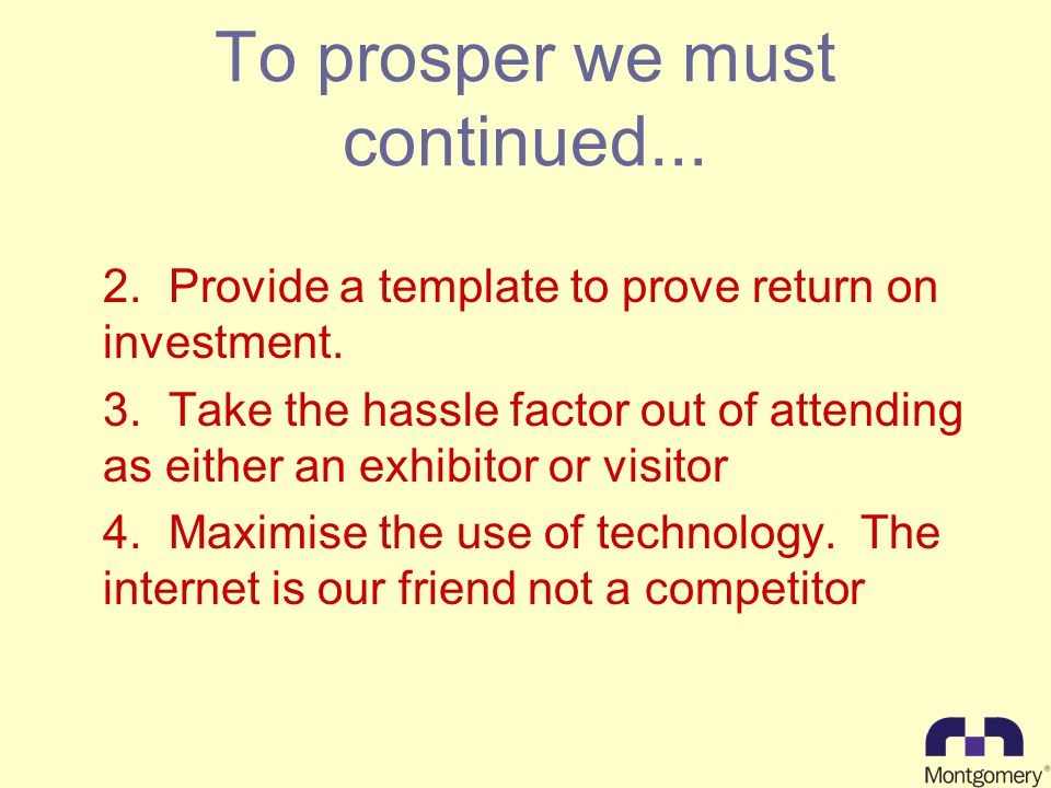 To prosper we must continued... 2.Provide a template to prove return on investment.