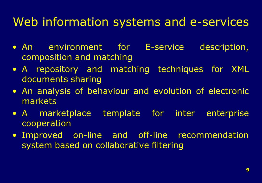 9 Web information systems and e-services An environment for E-service description, composition and matching A repository and matching techniques for XML documents sharing An analysis of behaviour and evolution of electronic markets A marketplace template for inter enterprise cooperation Improved on-line and off-line recommendation system based on collaborative filtering