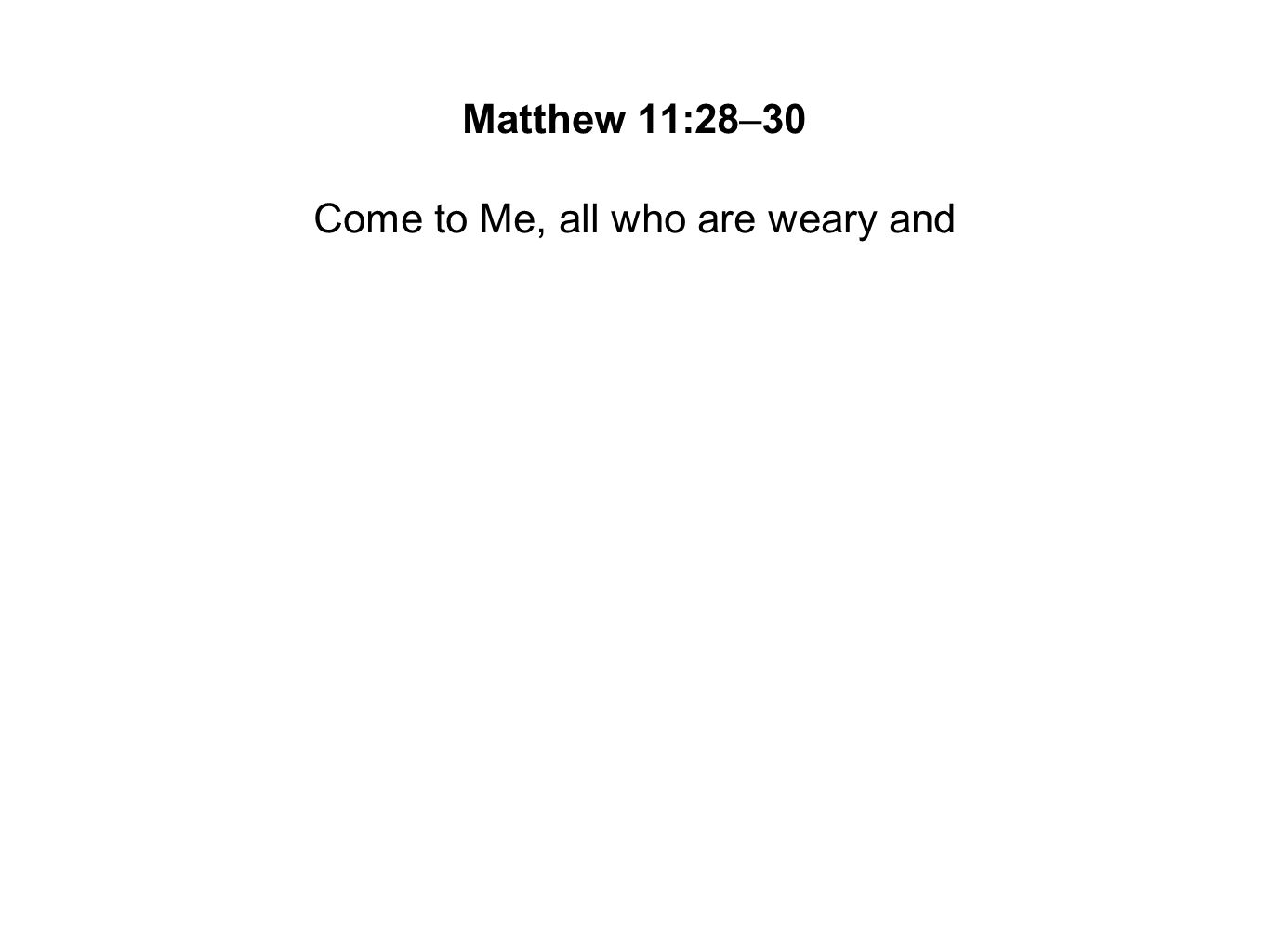 Come to Me, all who are weary and