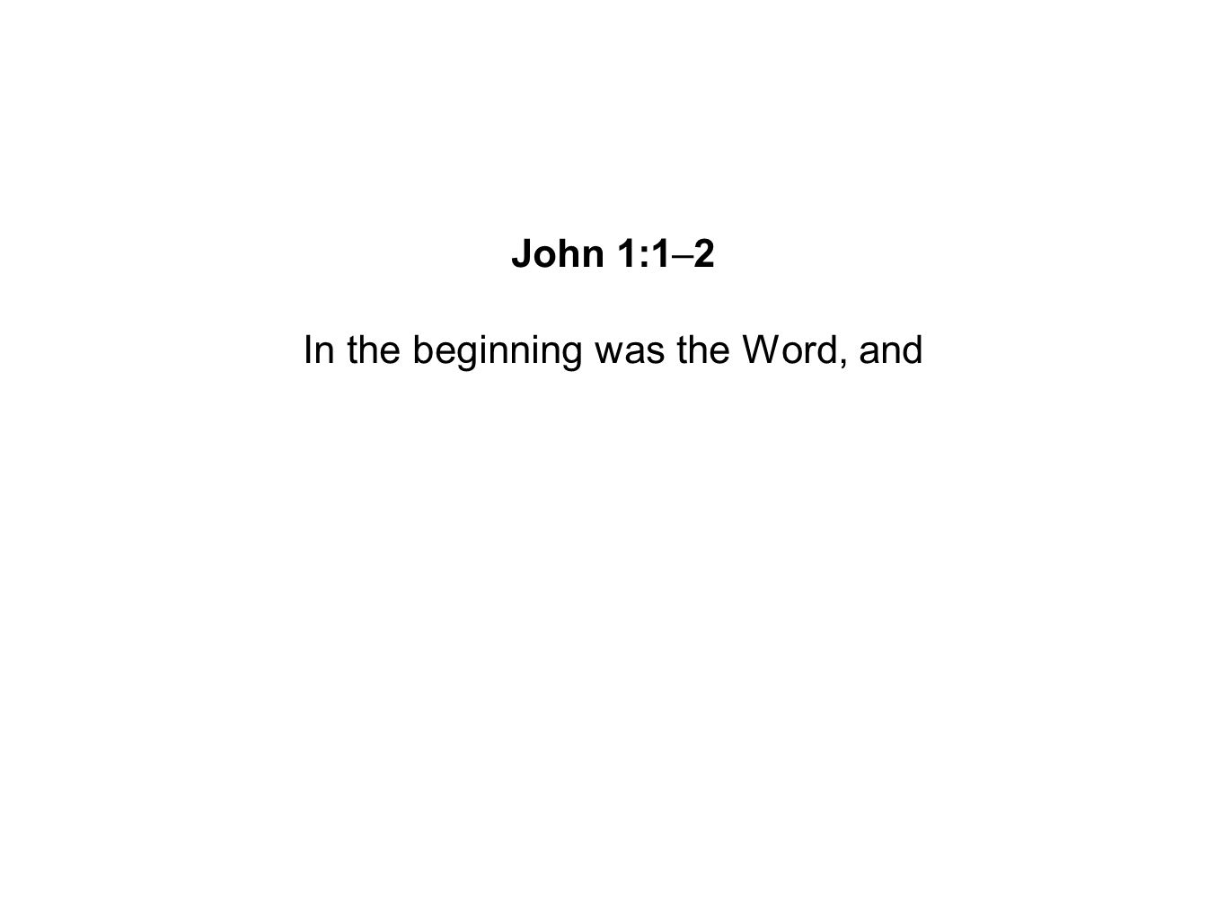 In the beginning was the Word, and