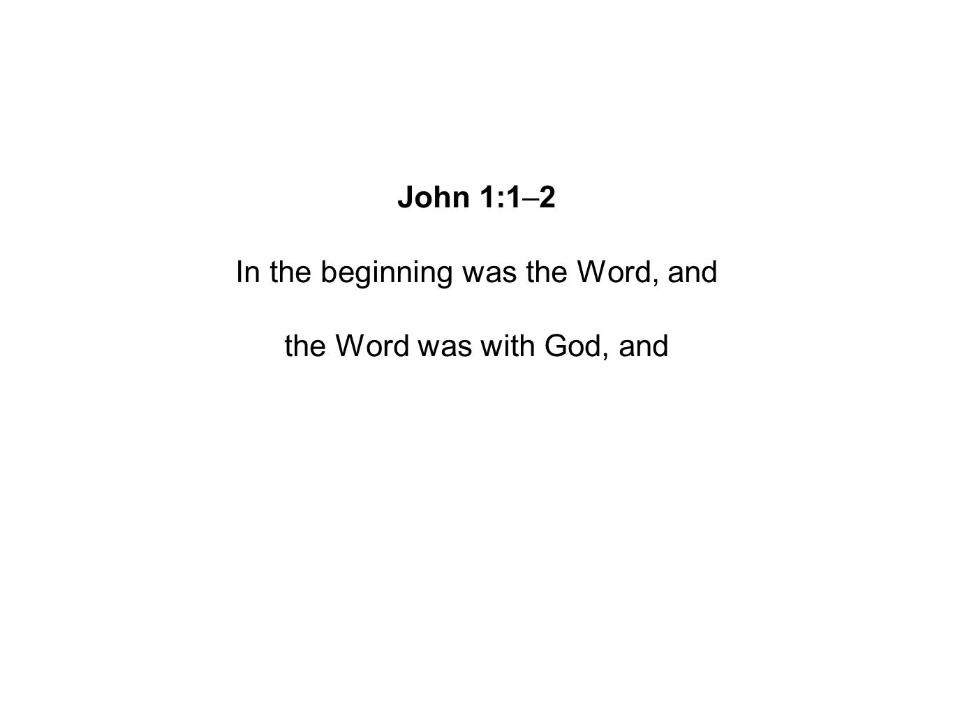 John 1:1–2 In the beginning was the Word, and the Word was with God, and