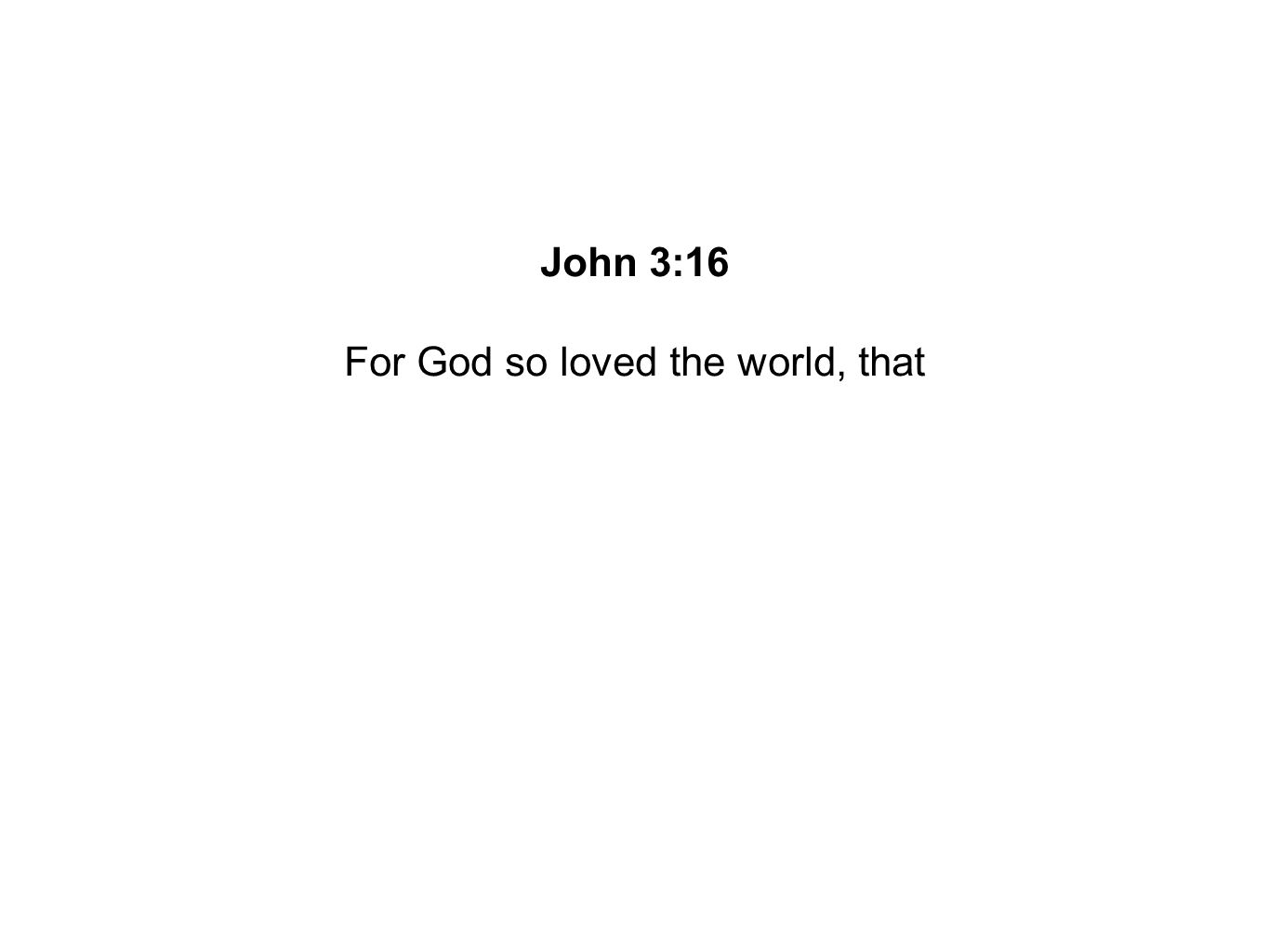 For God so loved the world, that