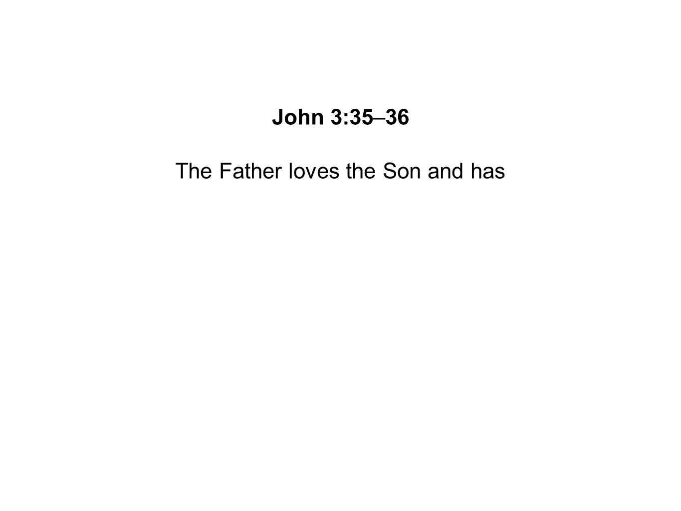 The Father loves the Son and has