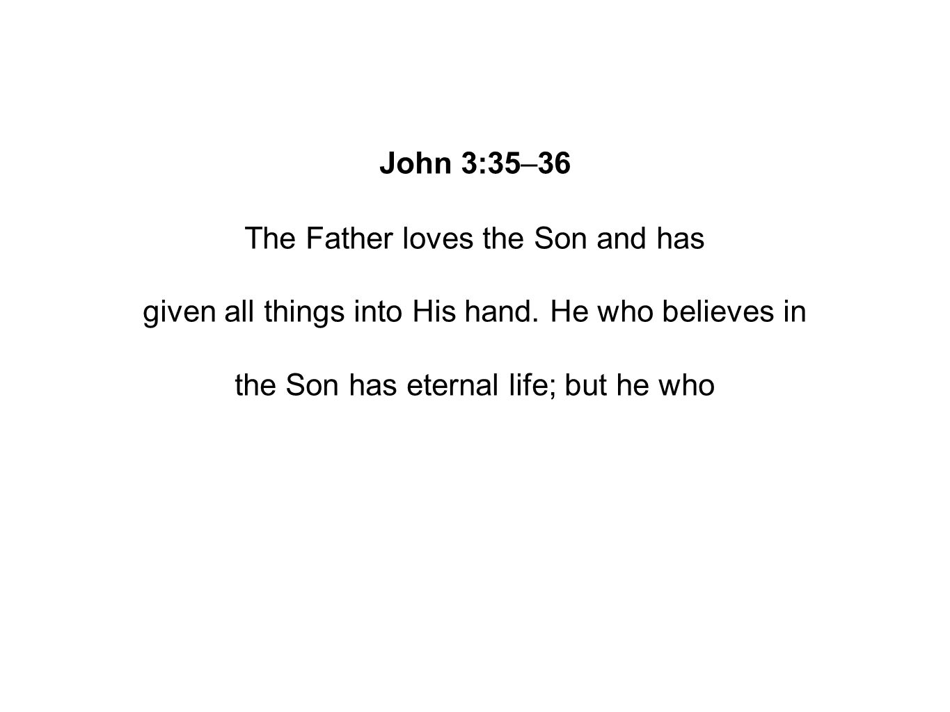 John 3:35–36 The Father loves the Son and has given all things into His hand.