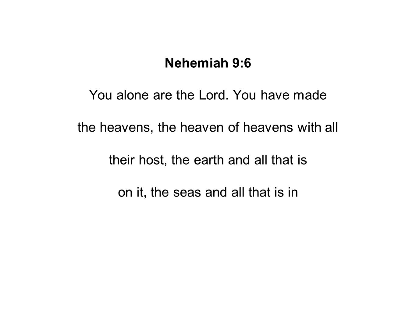 Nehemiah 9:6 You alone are the Lord.