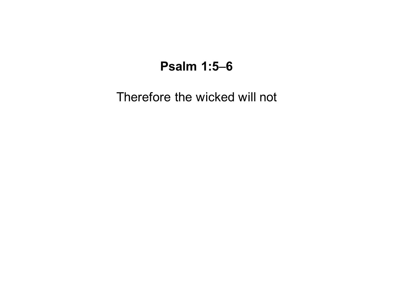 Therefore the wicked will not