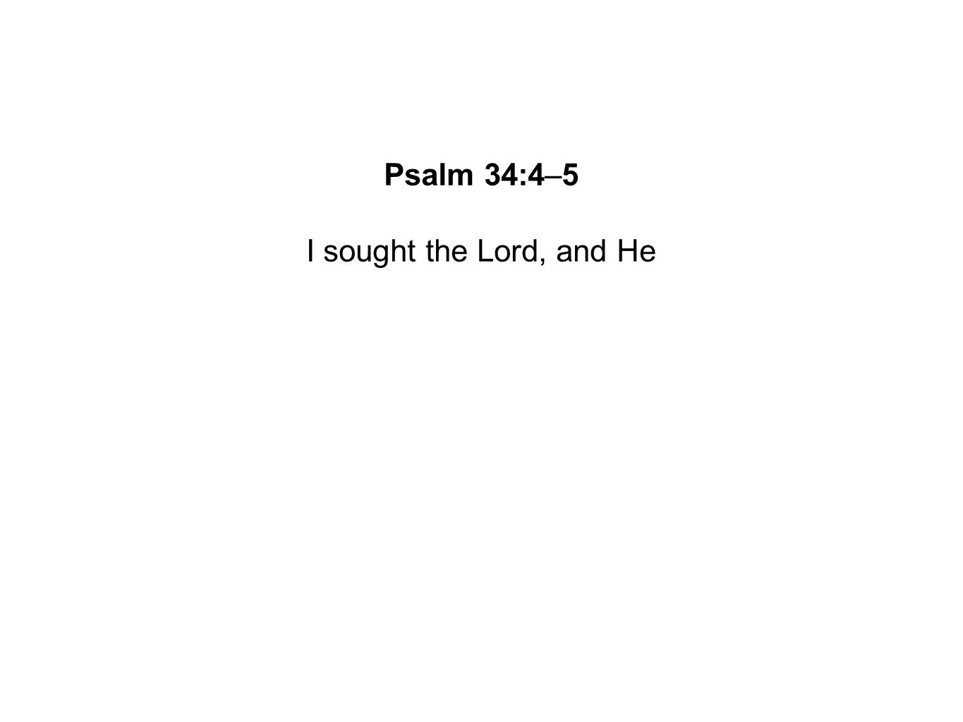 I sought the Lord, and He