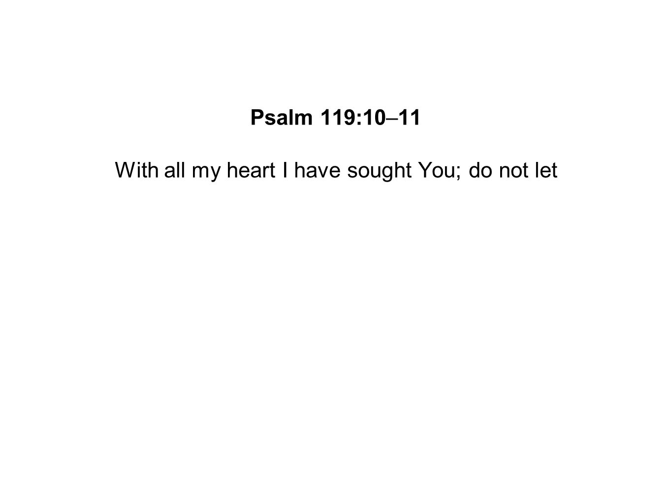 With all my heart I have sought You; do not let