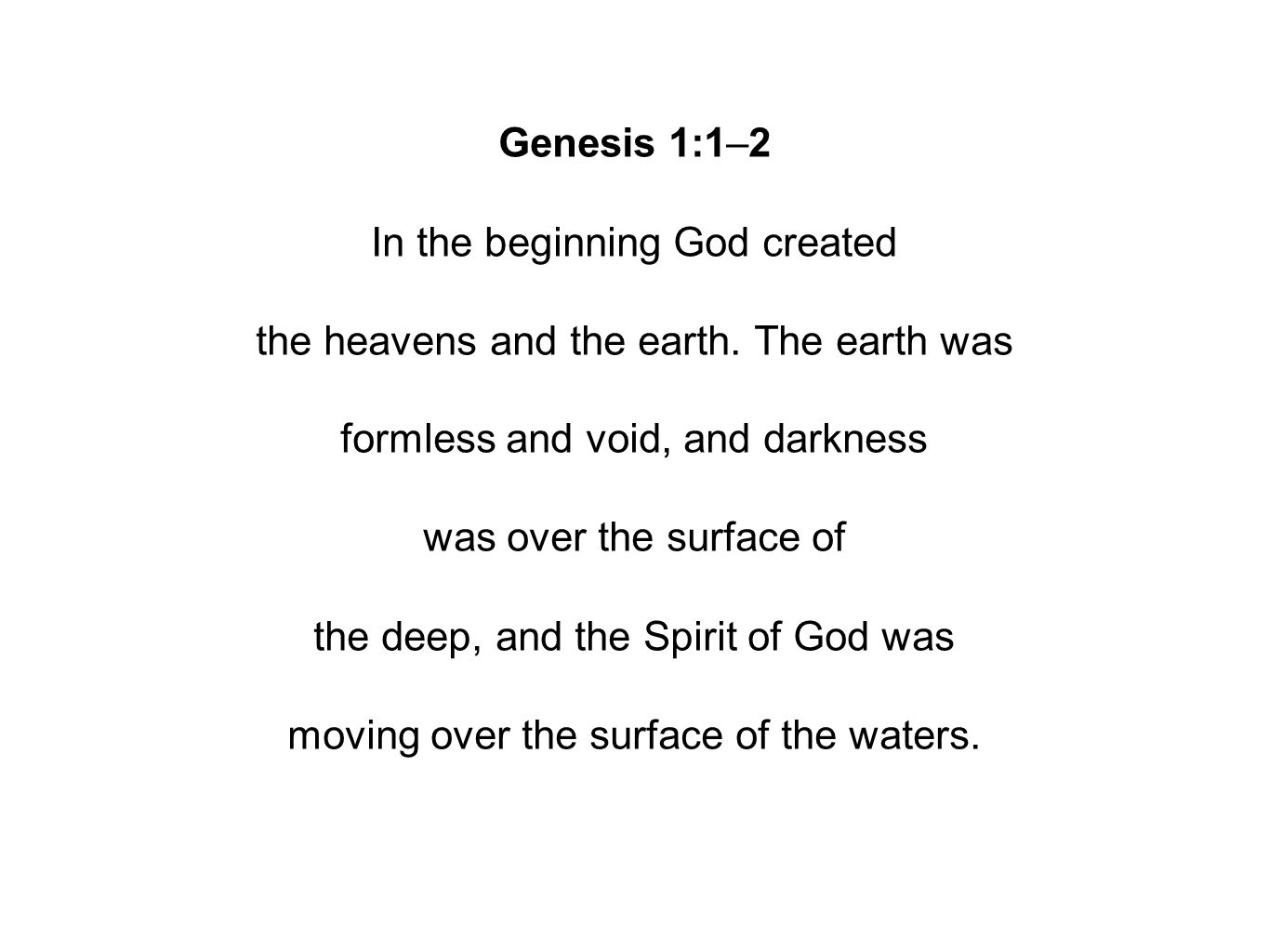 Genesis 1:1–2 In the beginning God created the heavens and the earth.