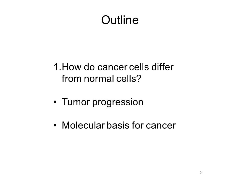2 Outline 1.How do cancer cells differ from normal cells.