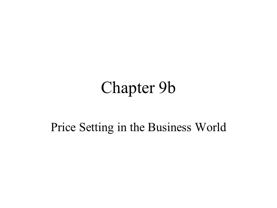 Chapter 9b Price Setting in the Business World