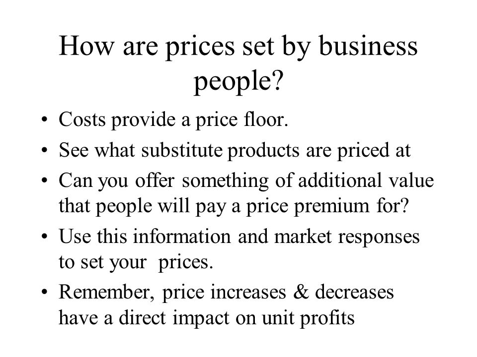 How are prices set by business people. Costs provide a price floor.