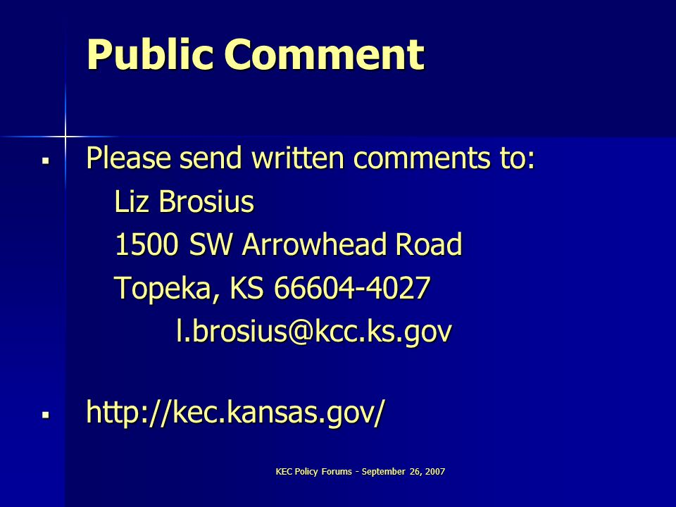 KEC Policy Forums - September 26, 2007 Public Comment  Please send written comments to: Liz Brosius 1500 SW Arrowhead Road Topeka, KS 