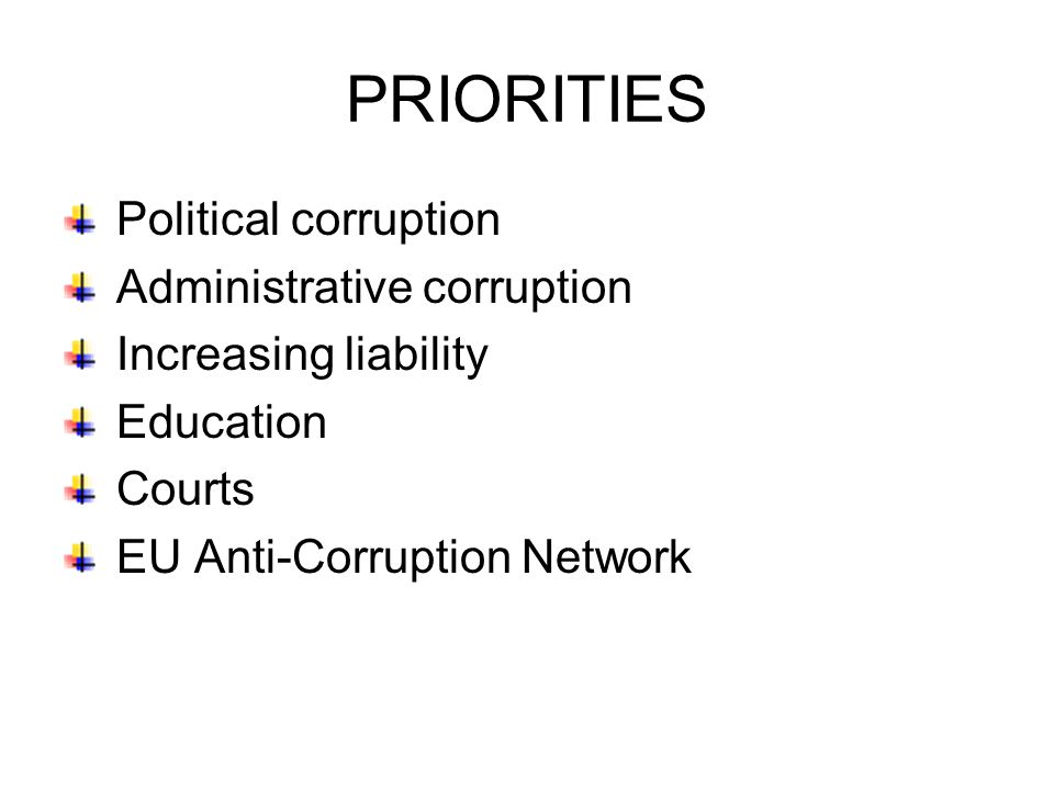 Political corruption Administrative corruption Increasing liability Education Courts EU Anti-Corruption Network