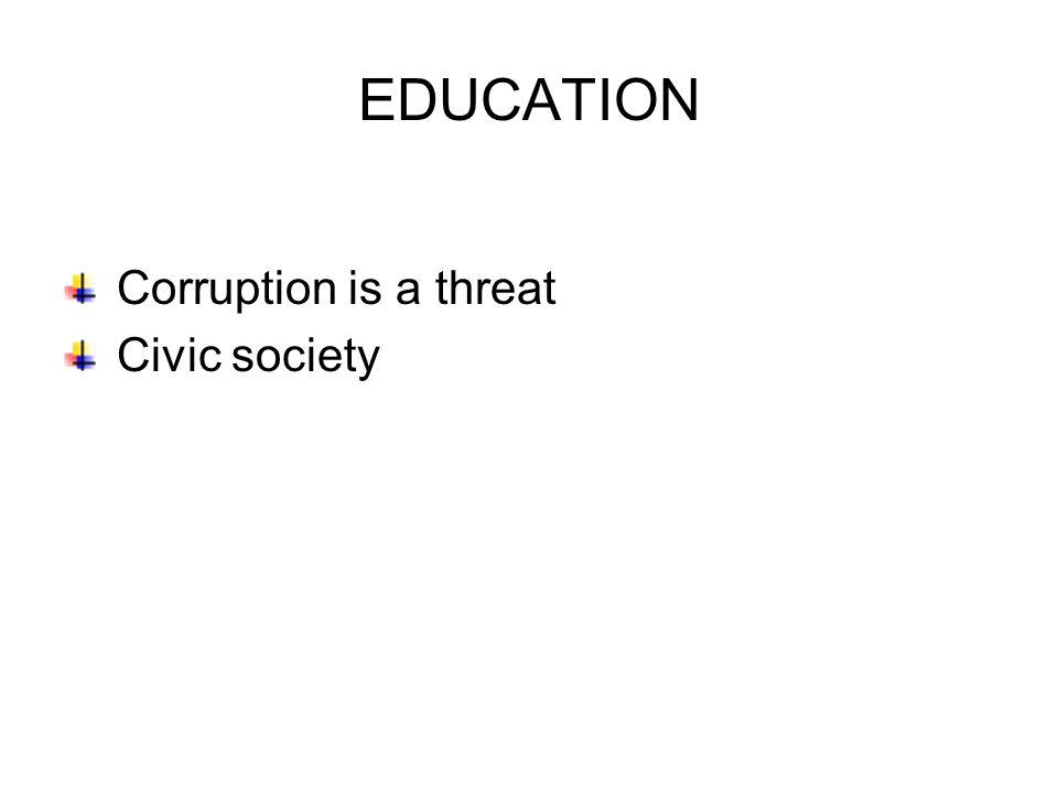 EDUCATION Corruption is a threat Civic society