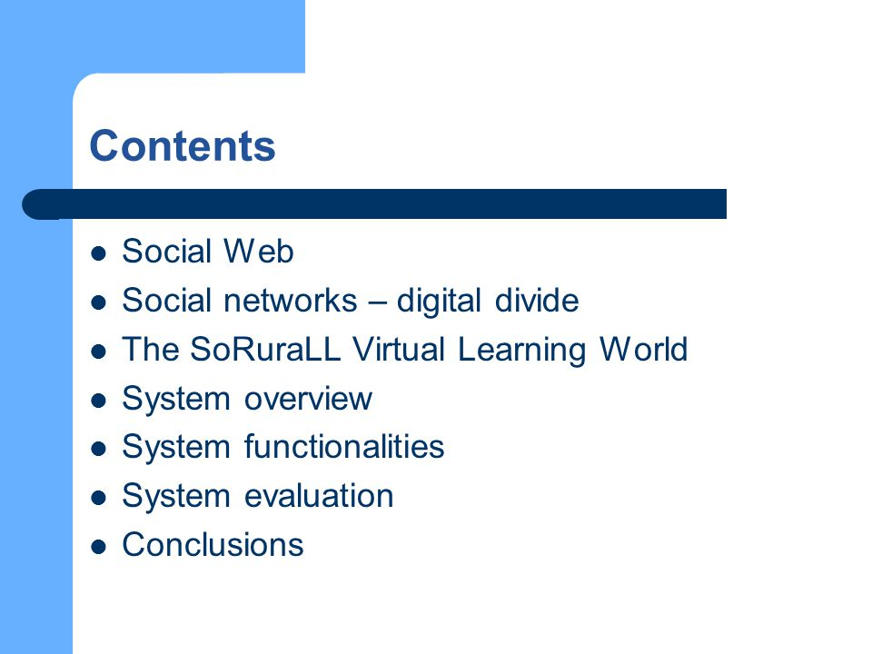 Contents Social Web Social networks – digital divide The SoRuraLL Virtual Learning World System overview System functionalities System evaluation Conclusions