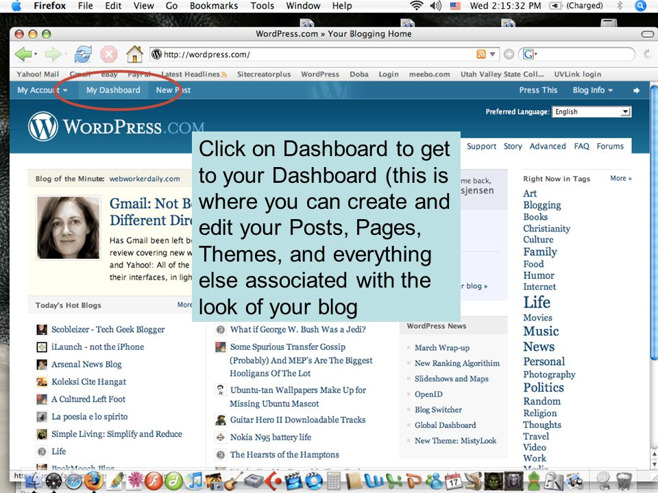 Click on Dashboard to get to your Dashboard (this is where you can create and edit your Posts, Pages, Themes, and everything else associated with the look of your blog
