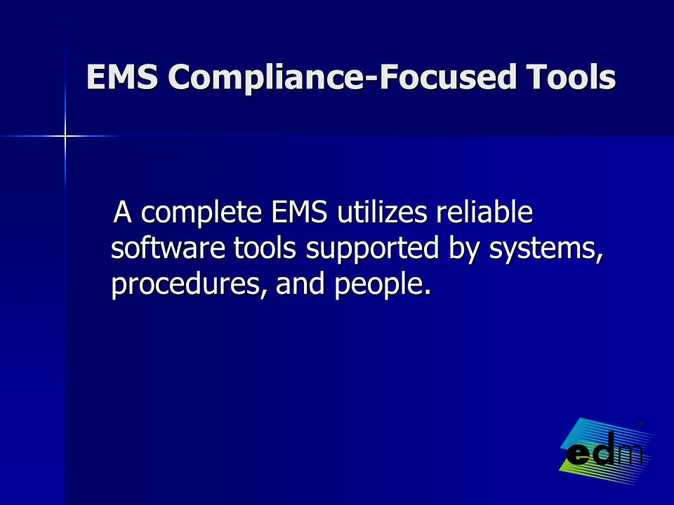 EMS Compliance-Focused Tools A complete EMS utilizes reliable software tools supported by systems, procedures, and people.