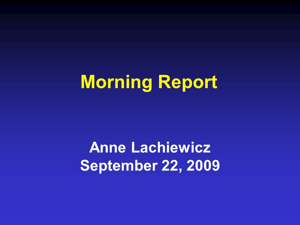 Morning Report Anne Lachiewicz September 22, 2009