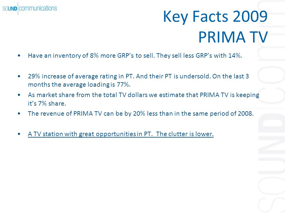 Key Facts 2009 PRIMA TV Have an inventory of 8% more GRP's to sell.