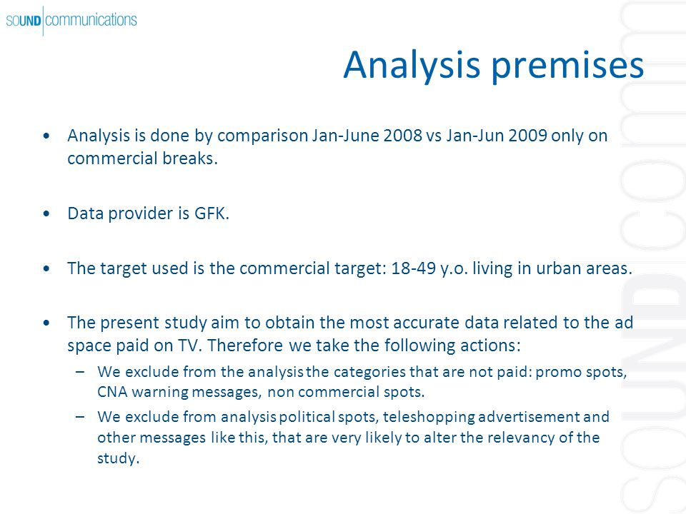 Analysis premises Analysis is done by comparison Jan-June 2008 vs Jan-Jun 2009 only on commercial breaks.