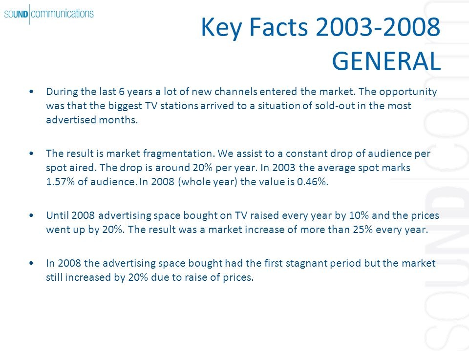Key Facts GENERAL During the last 6 years a lot of new channels entered the market.