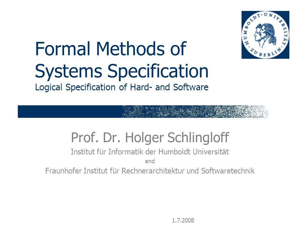 Formal Methods of Systems Specification Logical Specification of Hard- and Software Prof.