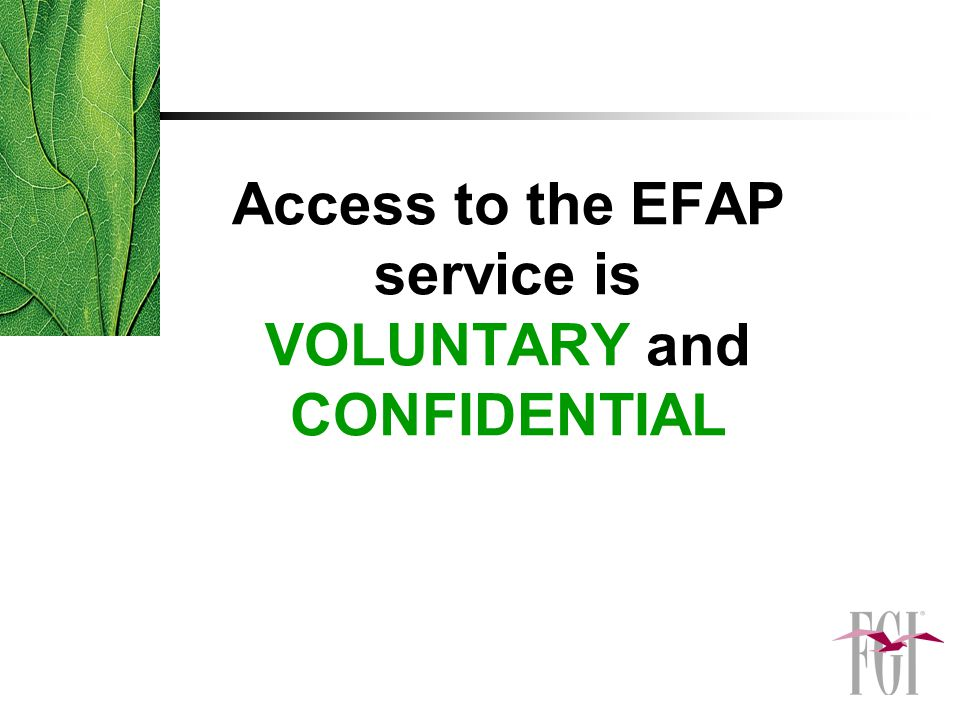 Access to the EFAP service is VOLUNTARY and CONFIDENTIAL