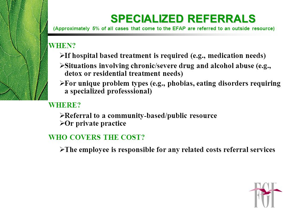 SPECIALIZED REFERRALS SPECIALIZED REFERRALS (Approximately 5% of all cases that come to the EFAP are referred to an outside resource) WHEN.