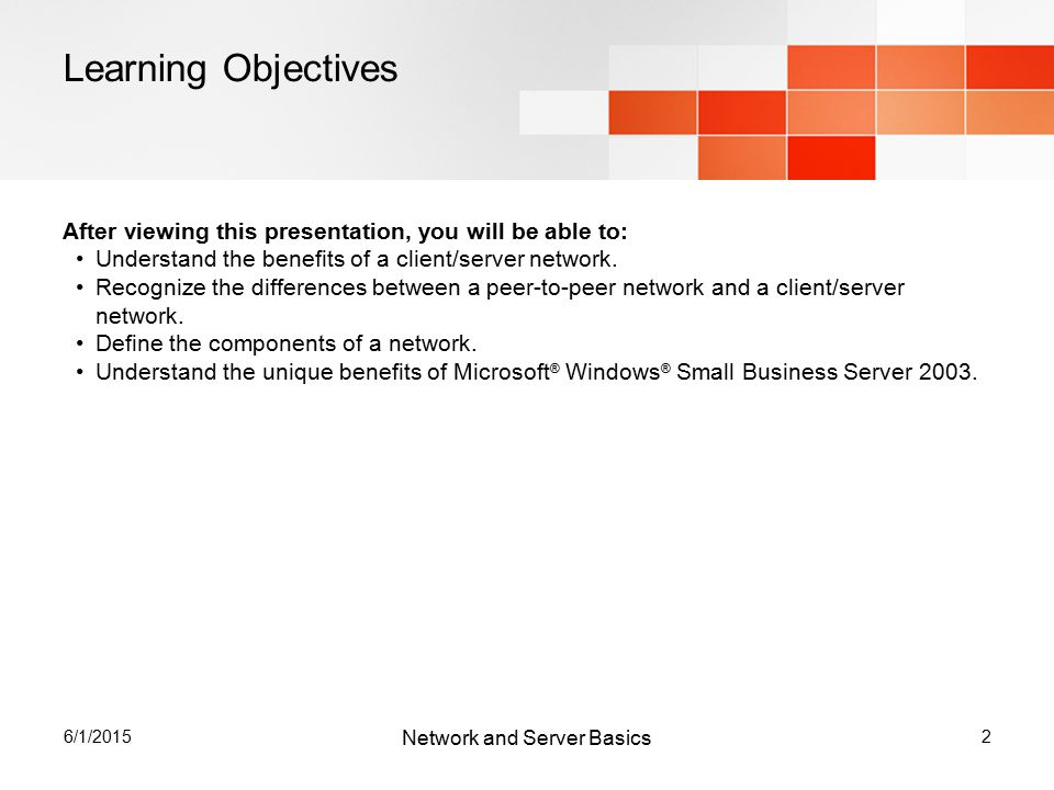 6/1/20152 Learning Objectives After viewing this presentation, you will be able to: Understand the benefits of a client/server network.