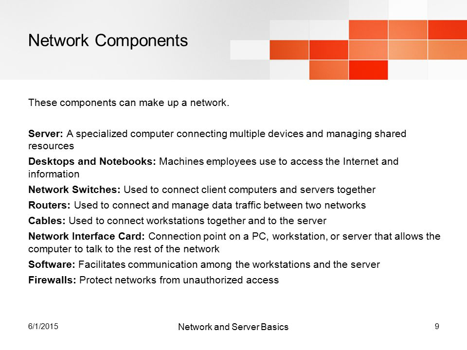 6/1/20159 Network Components These components can make up a network.