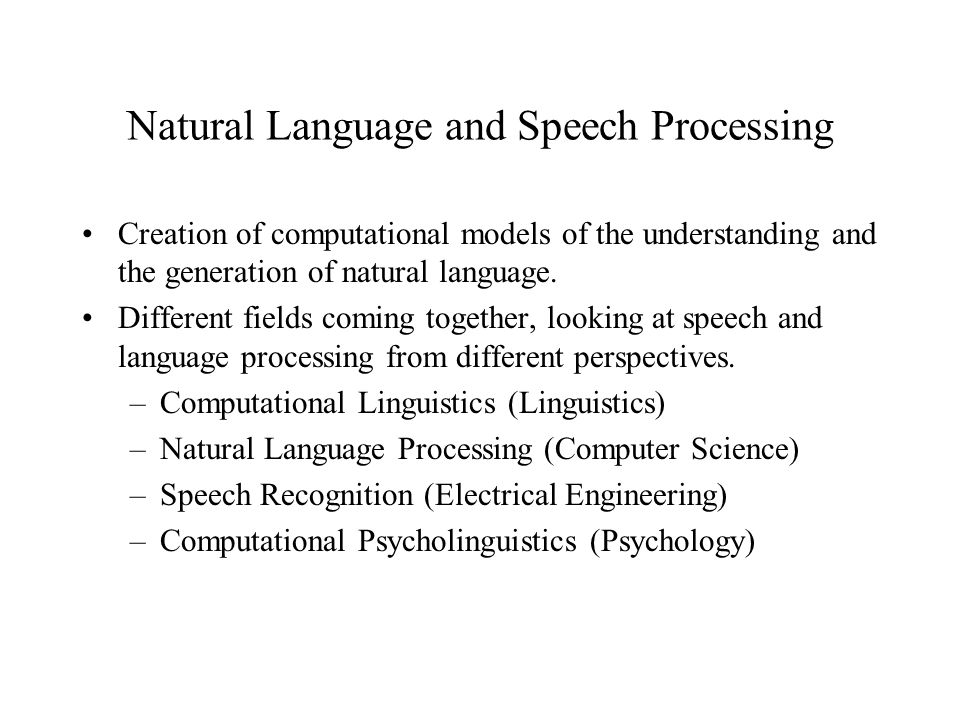 Natural Language and Speech Processing Creation of computational models of the understanding and the generation of natural language.