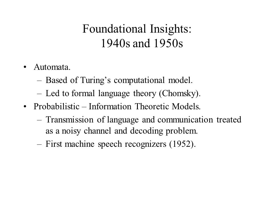 Foundational Insights: 1940s and 1950s Automata. –Based of Turing's computational model.