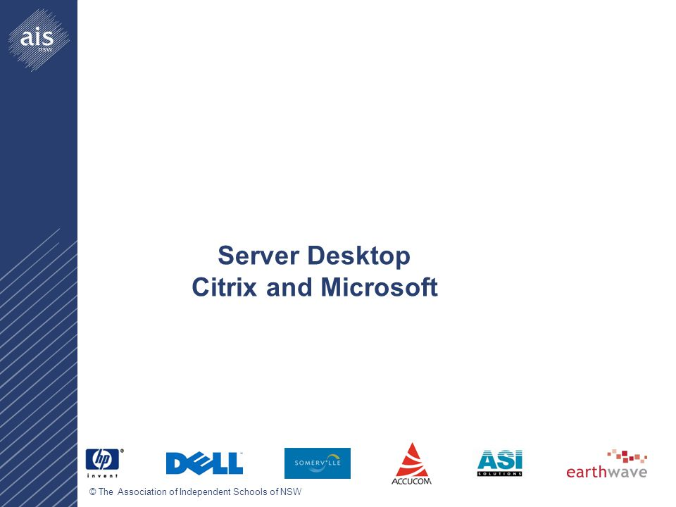 © The Association of Independent Schools of NSW Server Desktop Citrix and Microsoft