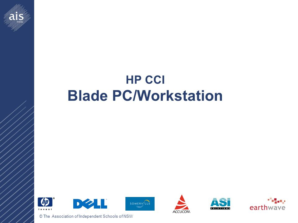 © The Association of Independent Schools of NSW HP CCI Blade PC/Workstation