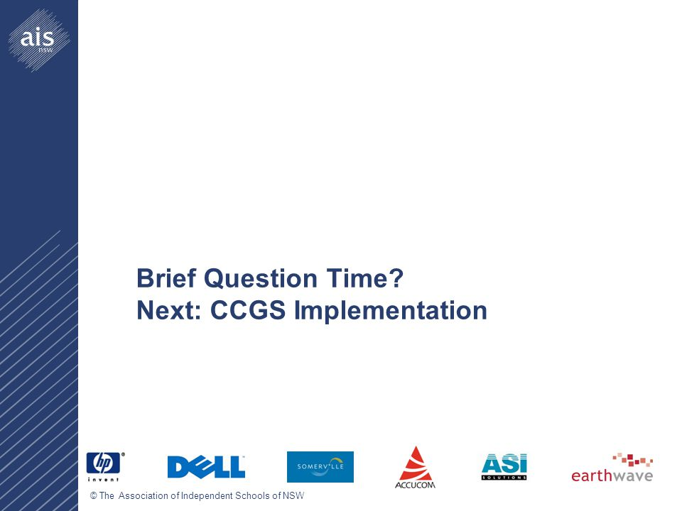 © The Association of Independent Schools of NSW Brief Question Time Next: CCGS Implementation