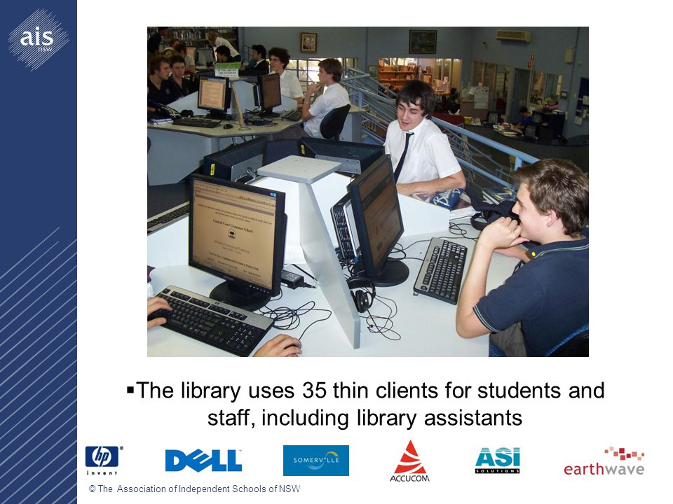 © The Association of Independent Schools of NSW  The library uses 35 thin clients for students and staff, including library assistants