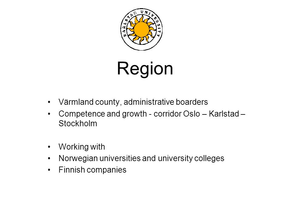 Region Värmland county, administrative boarders Competence and growth - corridor Oslo – Karlstad – Stockholm Working with Norwegian universities and university colleges Finnish companies