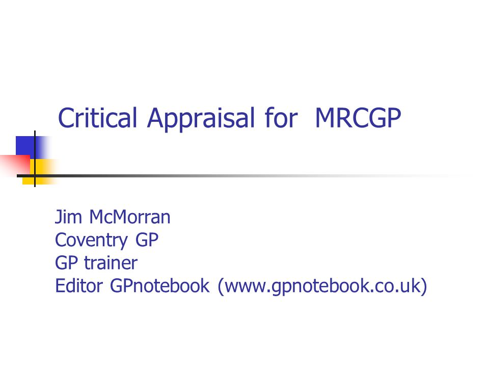 Critical Appraisal for MRCGP Jim McMorran Coventry GP GP trainer Editor GPnotebook (