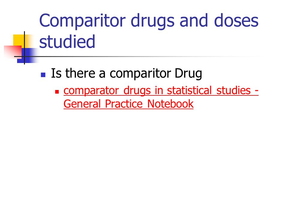 Comparitor drugs and doses studied Is there a comparitor Drug comparator drugs in statistical studies - General Practice Notebook comparator drugs in statistical studies - General Practice Notebook