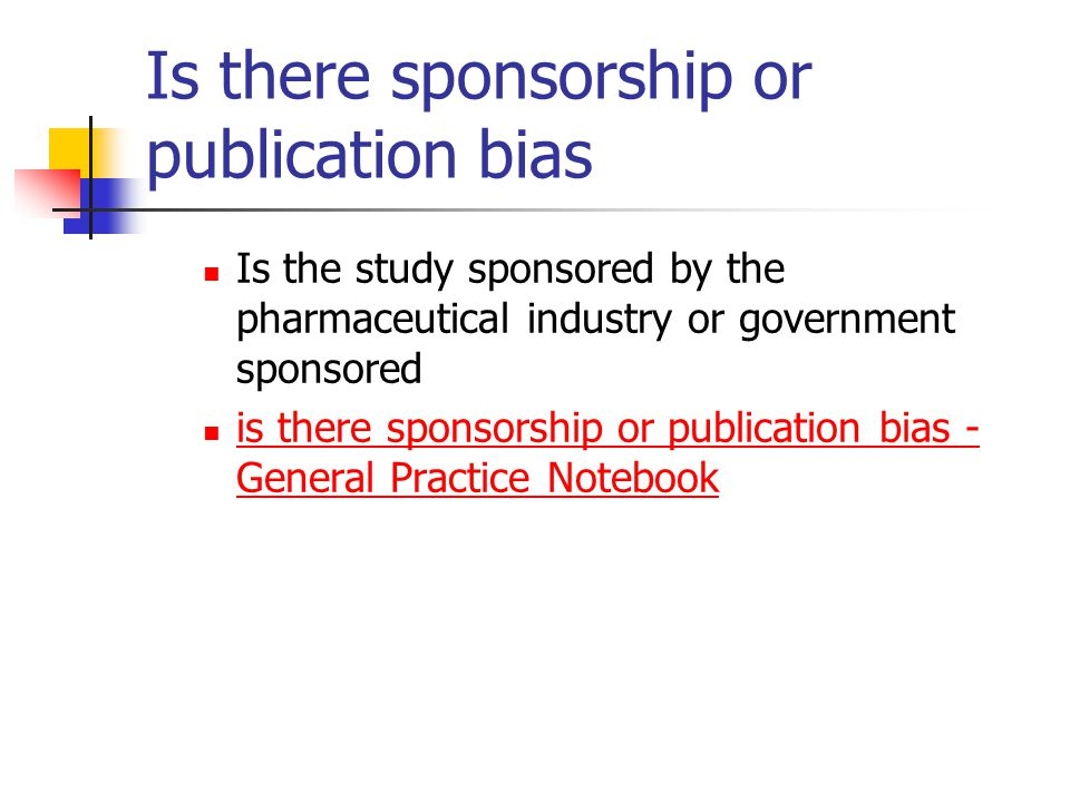 Is there sponsorship or publication bias Is the study sponsored by the pharmaceutical industry or government sponsored is there sponsorship or publication bias - General Practice Notebook is there sponsorship or publication bias - General Practice Notebook