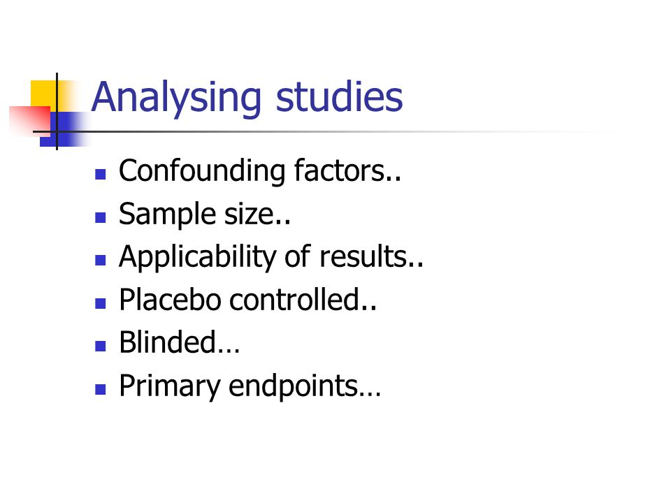 Analysing studies Confounding factors.. Sample size..