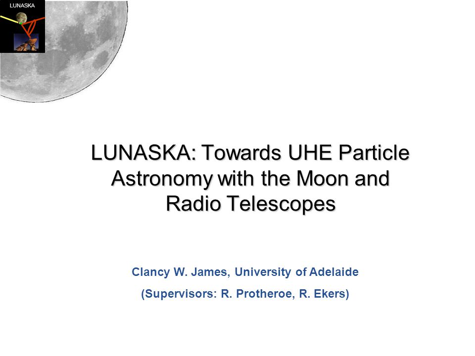 LUNASKA LUNASKA: Towards UHE Particle Astronomy with the Moon and Radio Telescopes Clancy W.