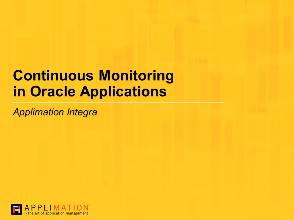 Continuous Monitoring in Oracle Applications Applimation Integra