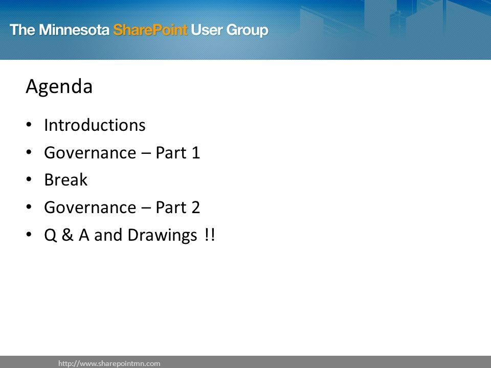 Agenda Introductions Governance – Part 1 Break Governance – Part 2 Q & A and Drawings !.