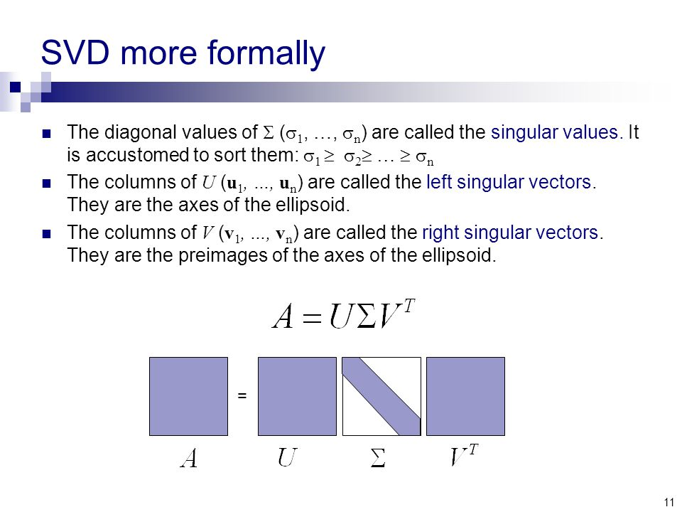 11 SVD more formally The diagonal values of  (  1, …,  n ) are called the singular values.