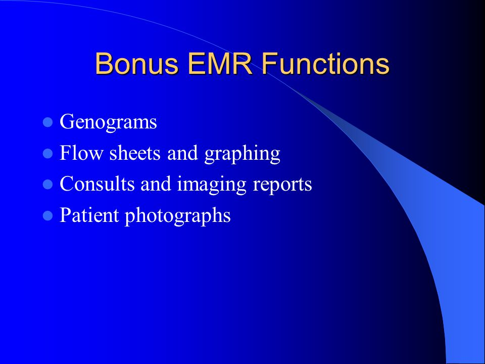 Bonus EMR Functions Genograms Flow sheets and graphing Consults and imaging reports Patient photographs