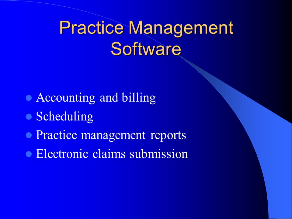 Practice Management Software Accounting and billing Scheduling Practice management reports Electronic claims submission