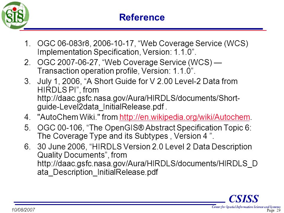 Page 29 CSISS Center for Spatial Information Science and Systems 10/08/2007 Reference 1.OGC 06-083r8, 2006-10-17, Web Coverage Service (WCS) Implementation Specification, Version: 1.1.0 .