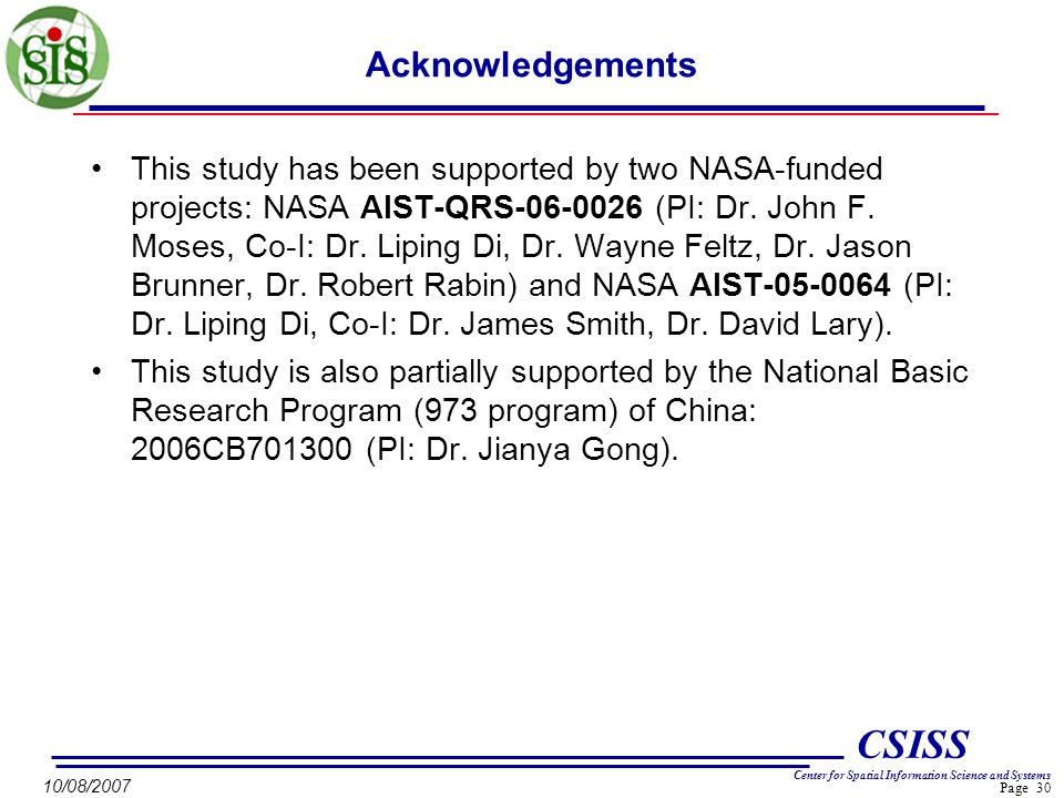 Page 30 CSISS Center for Spatial Information Science and Systems 10/08/2007 Acknowledgements This study has been supported by two NASA-funded projects: NASA AIST-QRS-06-0026 (PI: Dr.